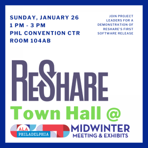 Sunday, January 26, 1-3pm, PHL Convention Center, Room 104AB ReShare Town Hall @ ALA-MW Join Project Leaders for a demonstration of ReShare's first demonstration software release. ReShare logo; ALA MW Logo